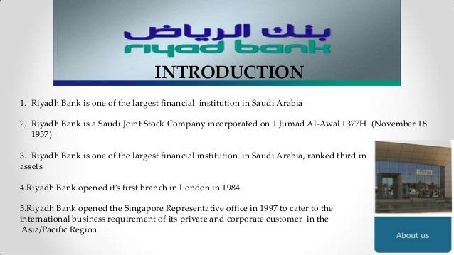 GOAL & OBJECTIVES Objectives of Riyadh Bank – 1. Riyadh Bank provides a wide range of banking and Investment services for ...