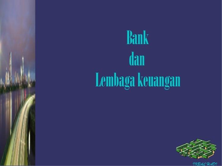Bank      danLembaga keuangan                   IKBAL HADI