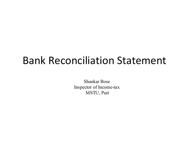 Bank Reconciliation Statement               Shankar Bose          Inspector of Income-tax                MSTU, Puri