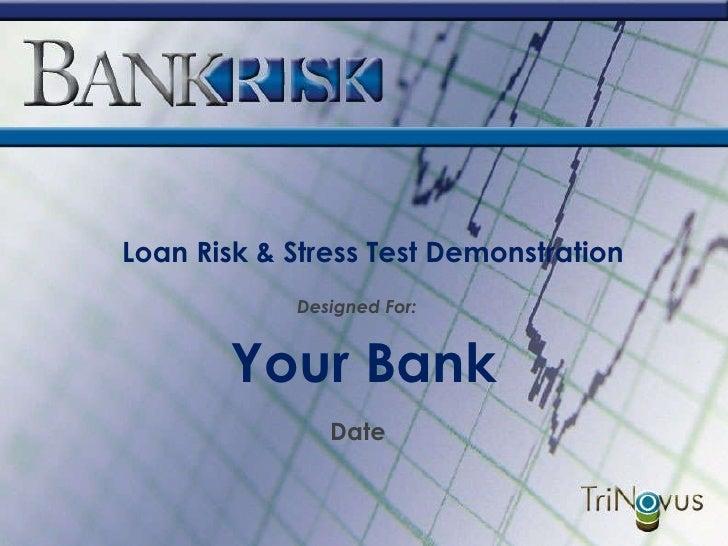 Your Bank Loan Risk & Stress Test Demonstration Date Designed For: