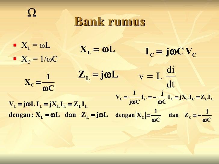 Bank rumus <ul><li>X L  =  ω L </li></ul><ul><li>X C  = 1/ ω C </li></ul>