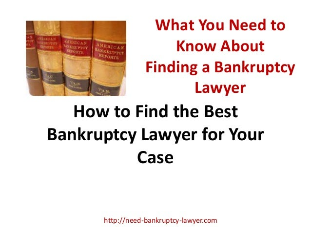 What You Need to Know About Finding a Bankruptcy Lawyer How to Find the Best Bankruptcy Lawyer for Your Case http://need-b...