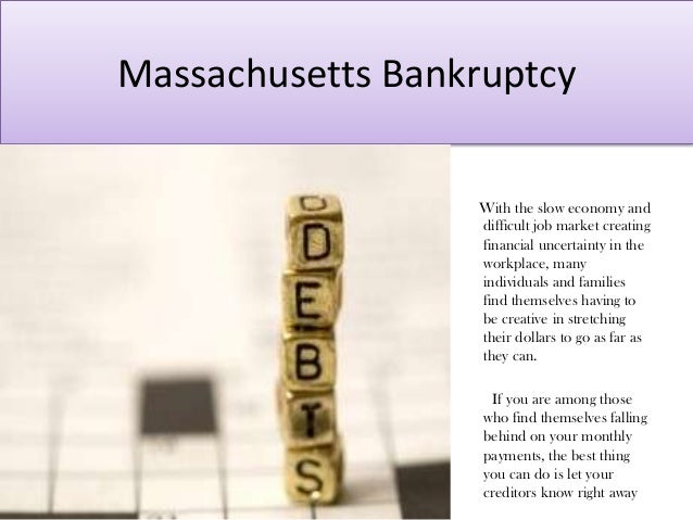 Massachusetts Bankruptcy With the slow economy and difficult job market creating financial uncertainty in the workplace, m...