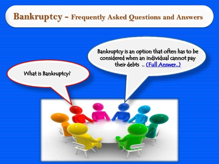 Bankruptcy - Frequently Asked Questions and Answers                        Bankruptcy is an option that often has to be   ...