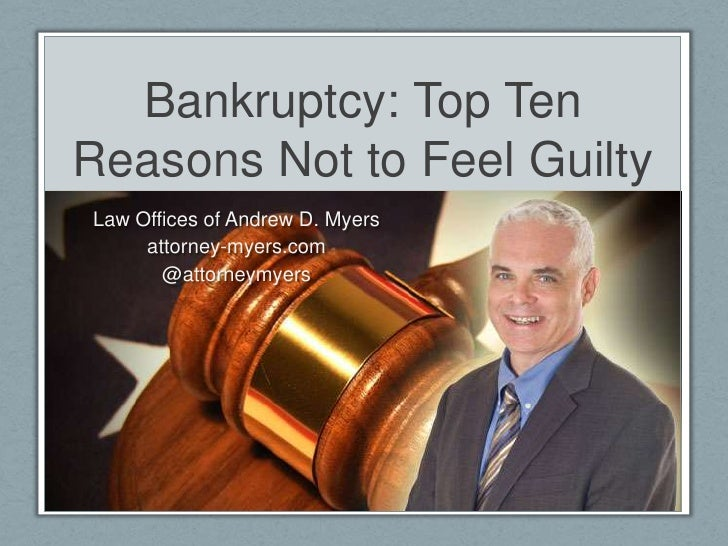 Bankruptcy: Top Ten Reasons Not to Feel Guilty<br />Law Offices of Andrew D. Myers<br />attorney-myers.com<br />@attorneym...