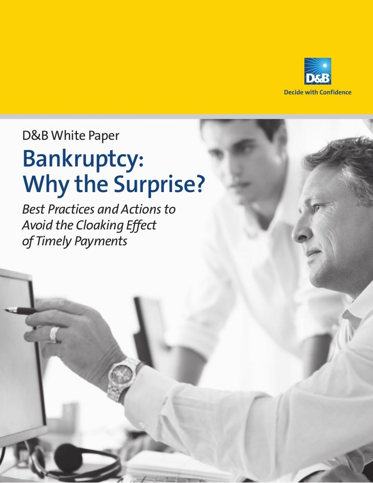 D&B White PaperBankruptcy:Why the Surprise?Best Practices and Actions toAvoid the Cloaking Effectof Timely Payments