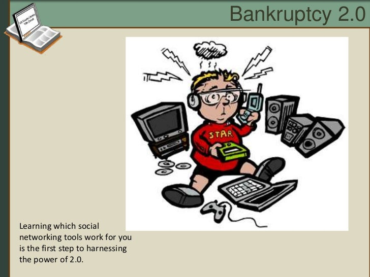 Bankruptcy 2.0<br />Learning which social networking tools work for you is the first step to harnessing the power of 2.0.<...