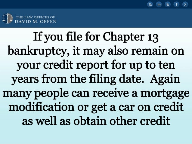 N A TTTTTT w OFFICES OF ' DAVID M.  OFFEN  If you file for Chapter 13 bankruptcy,  it may also remain on your credit report...
