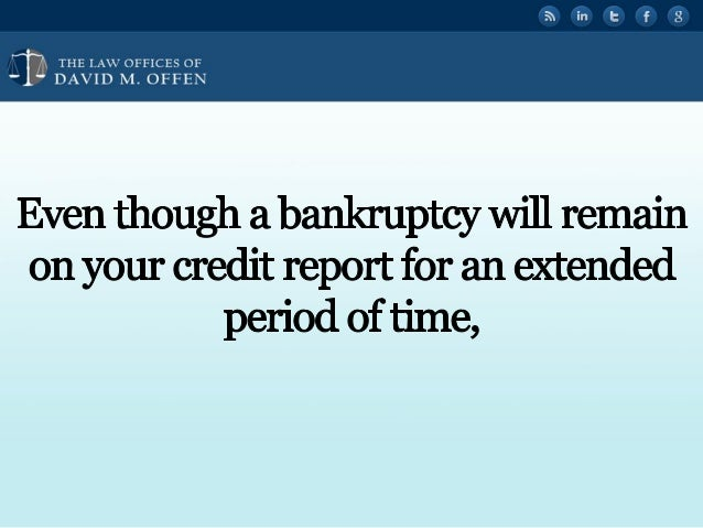 """' fl,   'OFFICES OF ' """" DAVID M.  OFFEN  Even though a bankruptcy will remain  on your credit report for an extended perio..."""