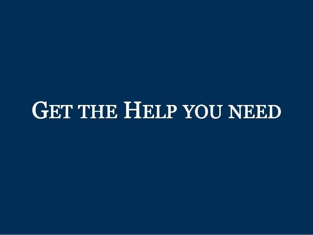 GET THE HELP YOU NEED