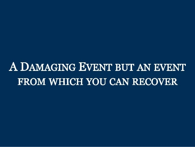 A DAMAGING EVENT BUT AN EVENT FROM WHICH YOU CAN RECOVER