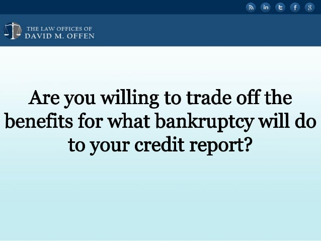 """' '  , THE I. A' OFFICES OF ' """" DAVID M.  OFFEN     Are you willing to trade off the benefits for what bankruptcy will do t..."""