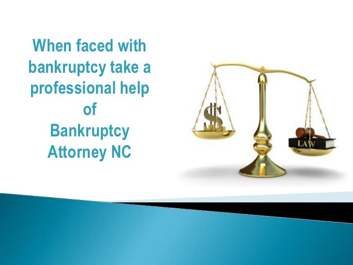 When faced withbankruptcy take aprofessional help       of   Bankruptcy  Attorney NC