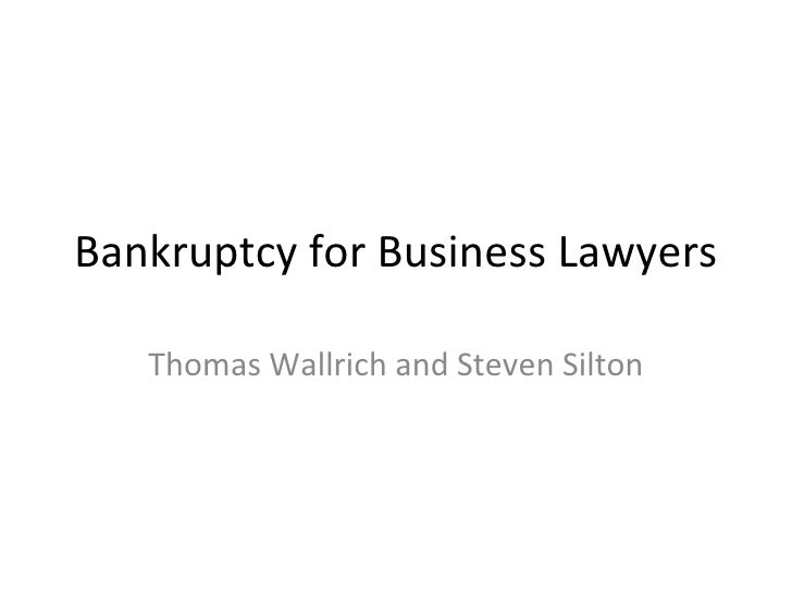 Bankruptcy for Business Lawyers Thomas Wallrich and Steven Silton