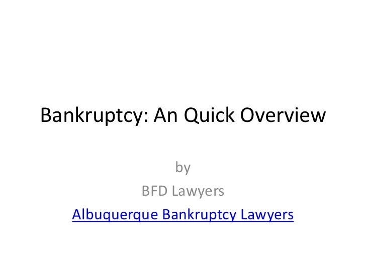 Bankruptcy: An Quick Overview<br />by<br />BFD Lawyers<br />Albuquerque Bankruptcy Lawyers<br />