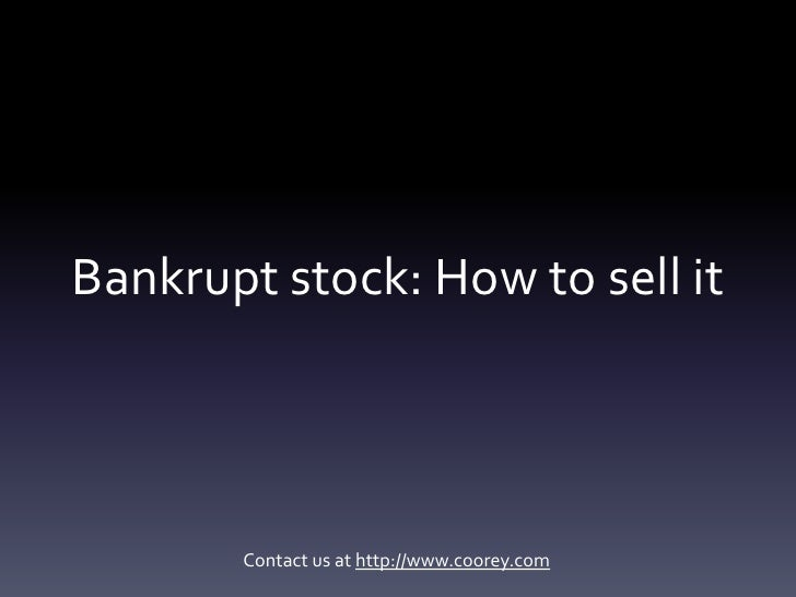 Bankrupt stock: How to sell it       Contact us at http://www.coorey.com