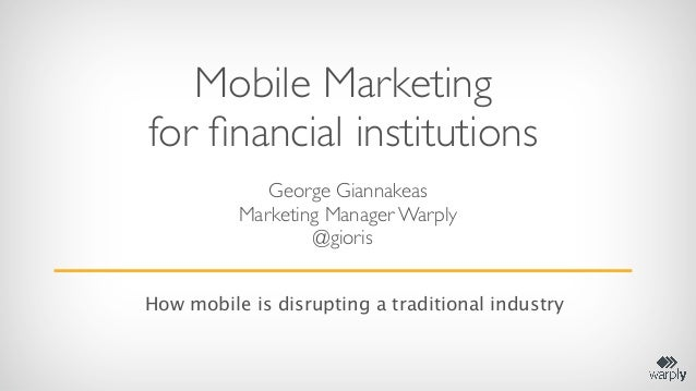 Mobile Marketingfor financial institutions             George Giannakeas          Marketing Manager Warply                 ...