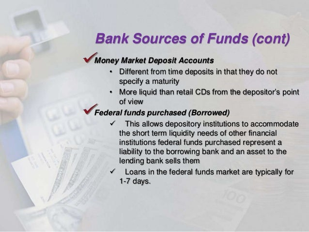 sources of bank funds These obligations are the sources of funds for the bank and are shown on the liability side of the balance sheet of a commercial bank the main sources which supply funds to a bank are as follows: a bank's own funds.