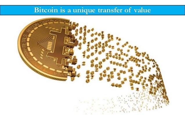 Bitcoin is a unique transfer of value