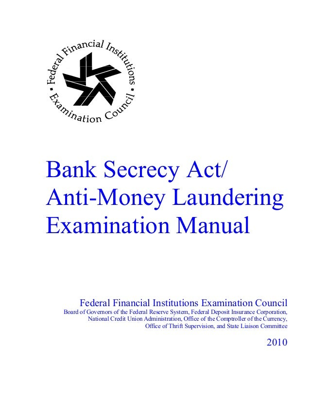 Bank Secrecy Act/ Anti-Money Laundering Examination Manual Federal Financial Institutions Examination Council Board of Gov...