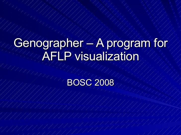 Genographer – A program for AFLP visualization BOSC 2008