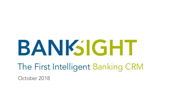 October 2018 The First Intelligent Banking CRM