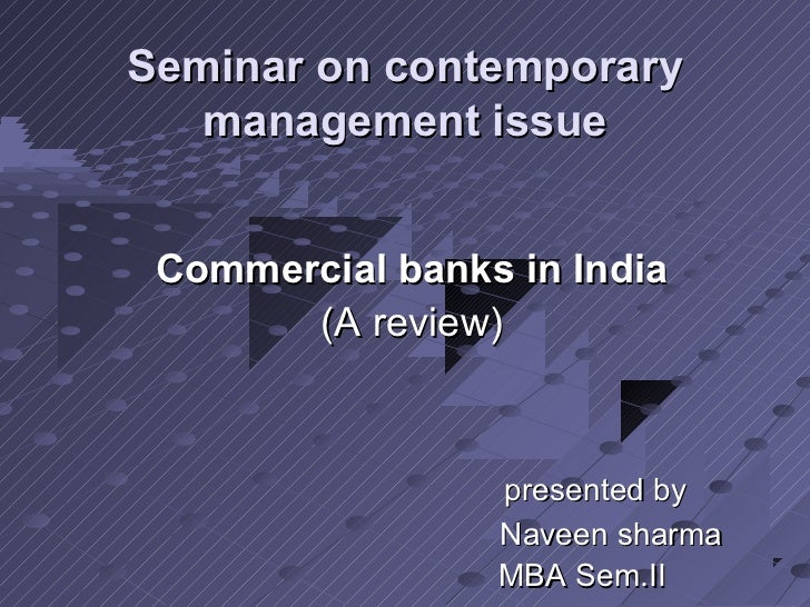 Seminar on contemporary   management issue Commercial banks in India       (A review)                 presented by        ...
