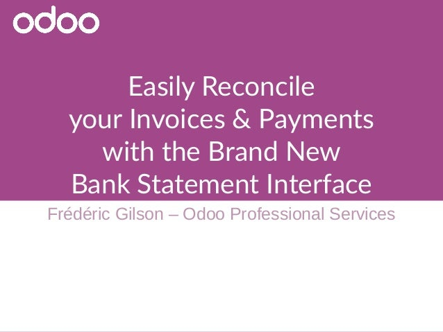 Easily Reconcile your Invoices & Payments with the Brand New Bank Statement Interface Frédéric Gilson – Odoo Professional ...