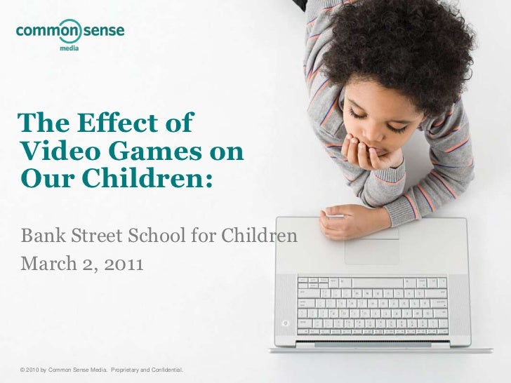 The Effect of Video Games on Our Children:Bank Street School for ChildrenMarch 2, 2011<br />