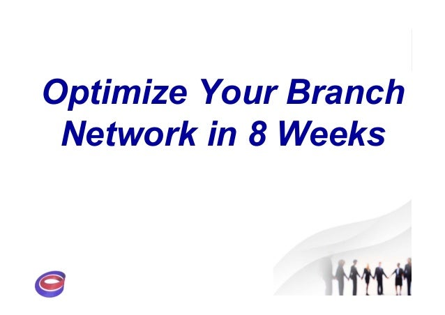 Optimize Your BranchNetwork in 8 Weeks