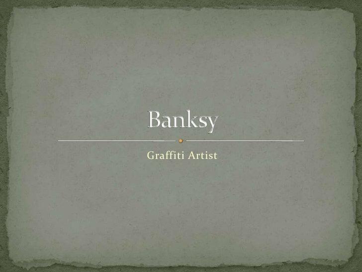 Graffiti Artist<br />Banksy<br />