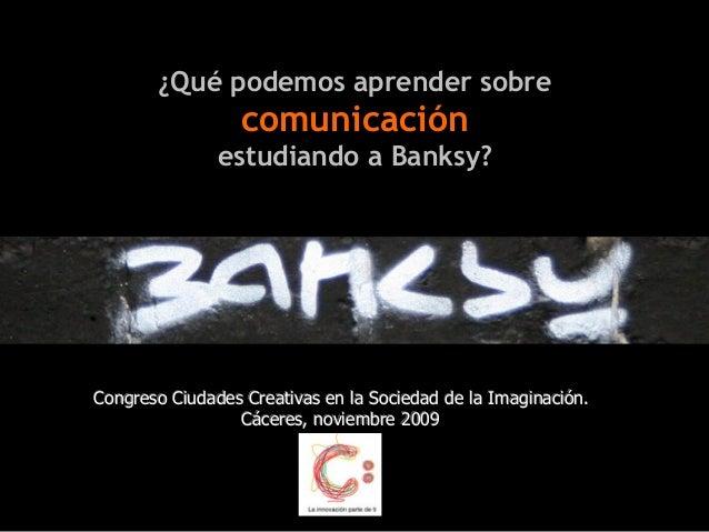 ¿Qué podemos aprender sobre comunicación estudiando a Banksy? Congreso Ciudades Creativas en la Sociedad de la Imaginación...