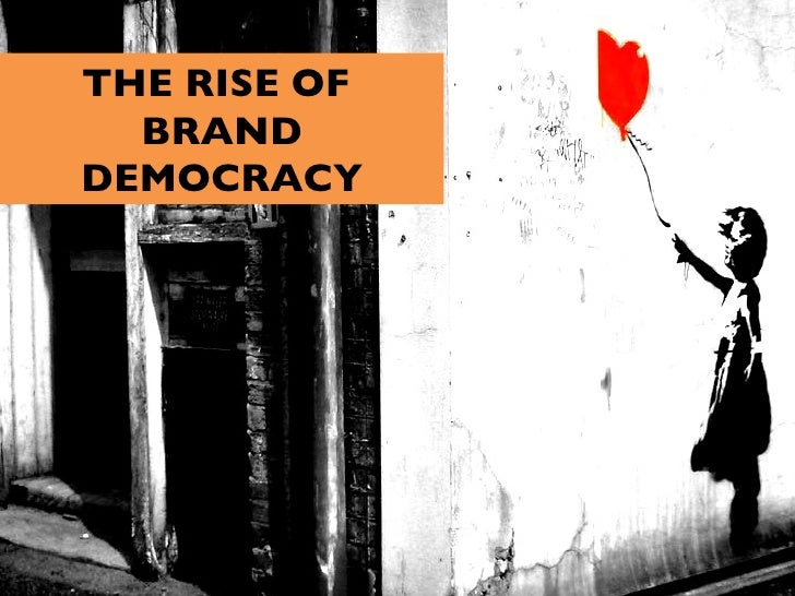 THE RISE OF  BRAND DEMOCRACY
