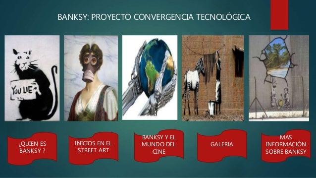 ¿QUIEN ES BANKSY ? INICIOS EN EL STREET ART BANKSY Y EL MUNDO DEL CINE MAS INFORMACIÓN SOBRE BANKSY GALERIA BANKSY: PROYEC...