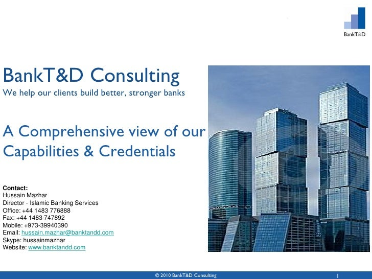 BankT&D Consulting We help our clients build better, stronger banks    A Comprehensive view of our Capabilities & Credenti...