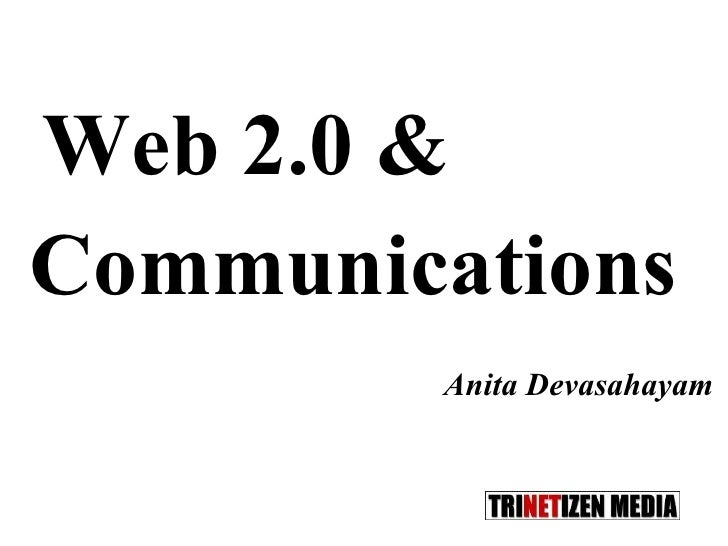 <ul><li>Web 2.0 &  </li></ul><ul><li>Communications </li></ul><ul><li>Anita Devasahayam </li></ul>