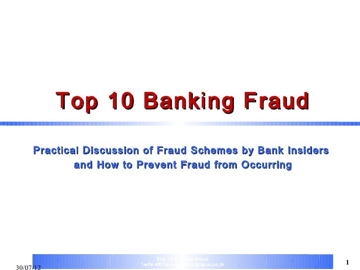 Top 10 Banking FraudPractical Discussion of Fraud Schemes                       by Bank Insiders        and How to Prevent...