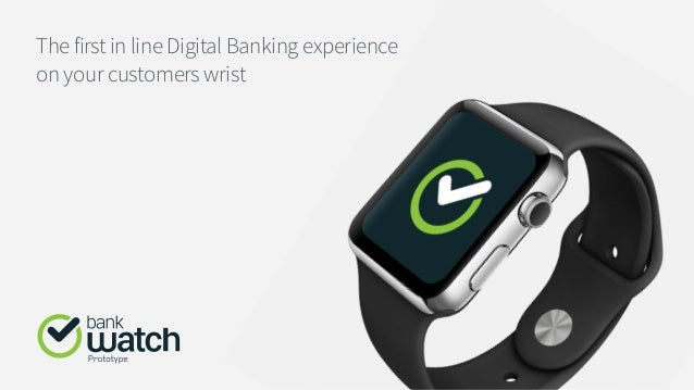 The first in line Digital Banking experience on your customers wrist