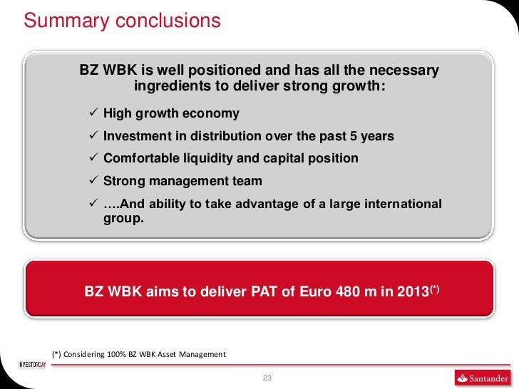 Summary conclusions         BZ WBK is well positioned and has all the necessary               ingredients to deliver stron...