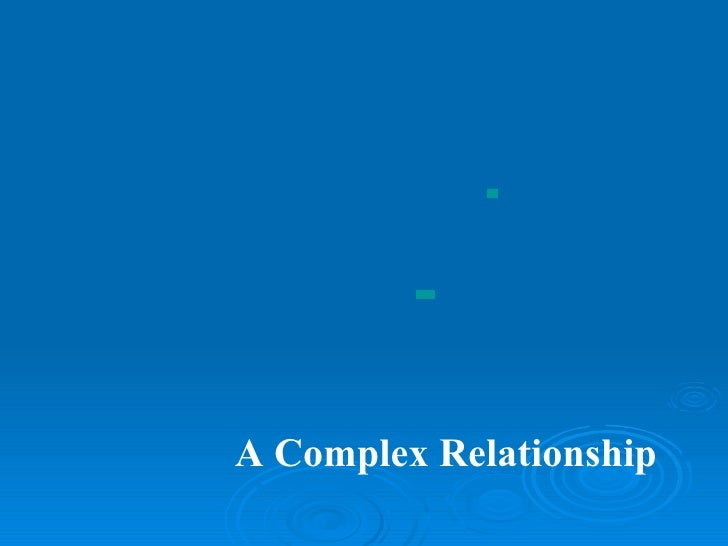    A Complex Relationship