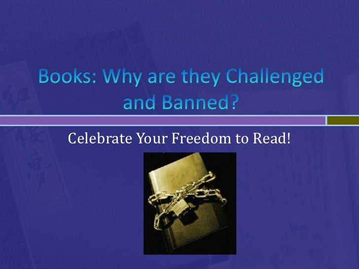 Books: Why are they Challenged and Banned?<br />Celebrate Your Freedom to Read!<br />