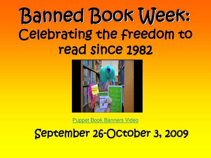 Banned Book Week:Celebrating the freedom to read since 1982<br />Puppet Book Banners Video<br />September 26-October 3, 20...