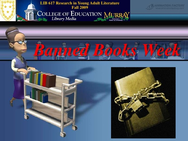 LIB 617 Research in Young Adult Literature    Fall 2009<br />Banned Books Week<br />