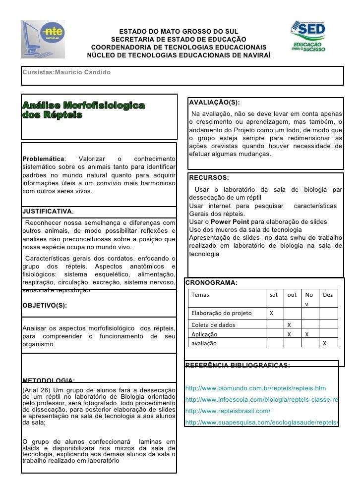 Cursistas:Mauricio Candido METODOLOGIA:  (Arial 26)   Um grupo de alunos fará a dessecação de um réptil no laboratório de ...