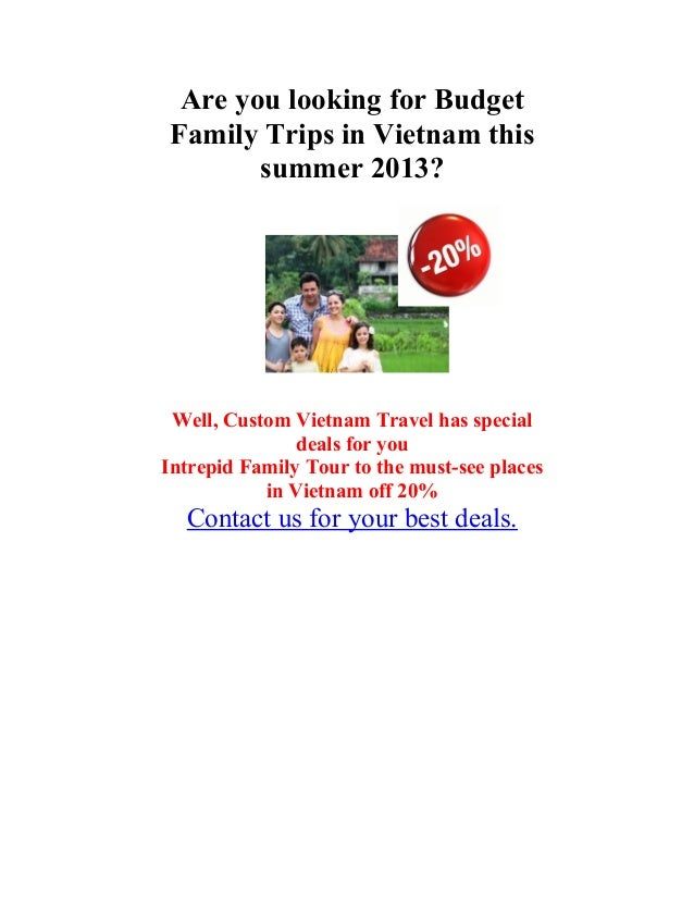 Are you looking for BudgetFamily Trips in Vietnam thissummer 2013?Well, Custom Vietnam Travel has specialdeals for youIntr...
