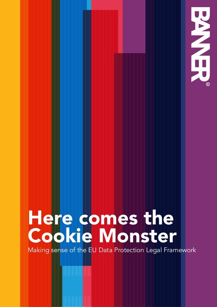Here comes theCookie MonsterMaking sense of the EU Data Protection Legal Framework                                        ...