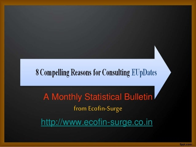 A Monthly Statistical Bulletin from Ecofin-Surge http://www.ecofin-surge.co.in/