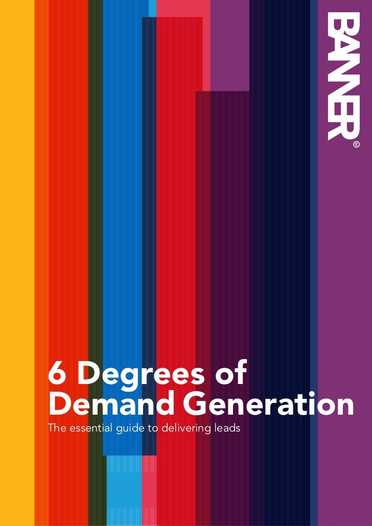 6 Degrees ofDemand GenerationThe essential guide to delivering leads                                               6 Degre...