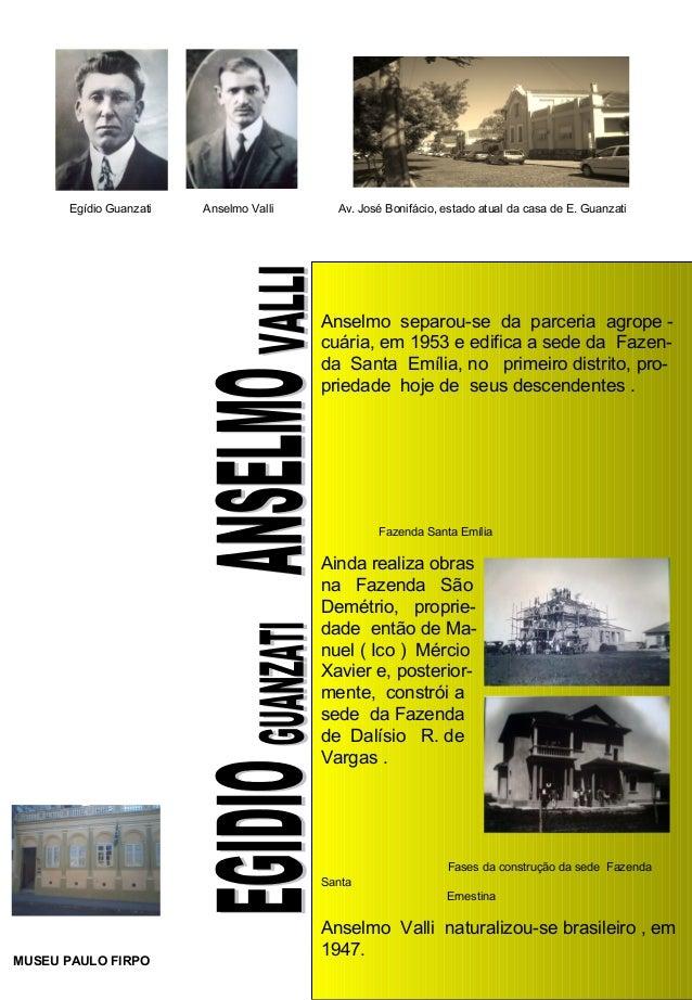 Anselmo separou-se da parceria agrope -cuária, em 1953 e edifica a sede da Fazen-da Santa Emília, no primeiro distrito, pr...