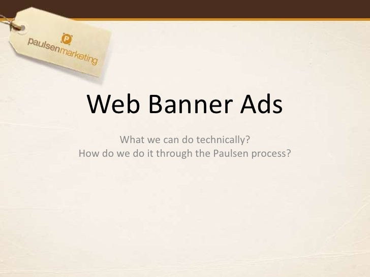 Web Banner Ads        What we can do technically? How do we do it through the Paulsen process?
